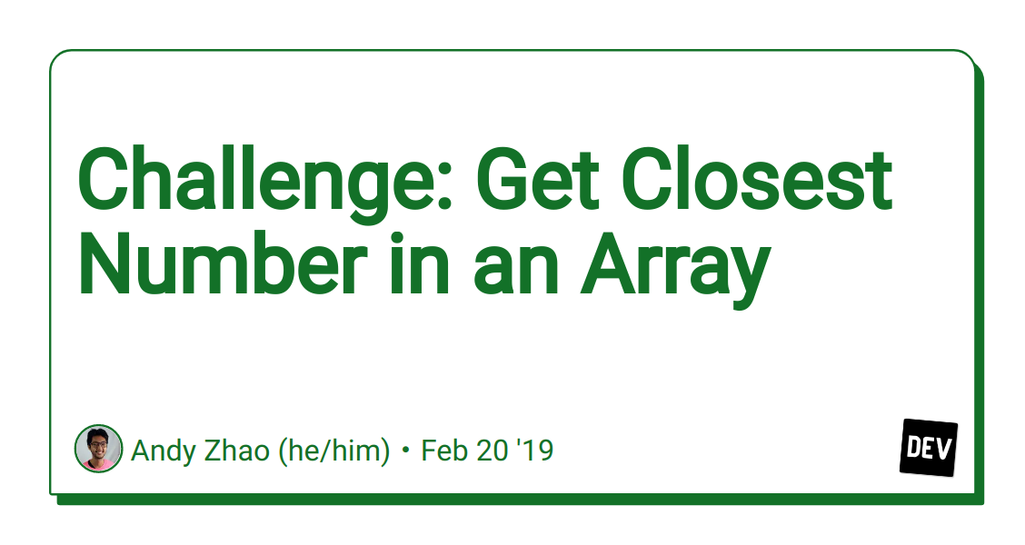 Challenge: Get Closest Number in an Array - DEV Community