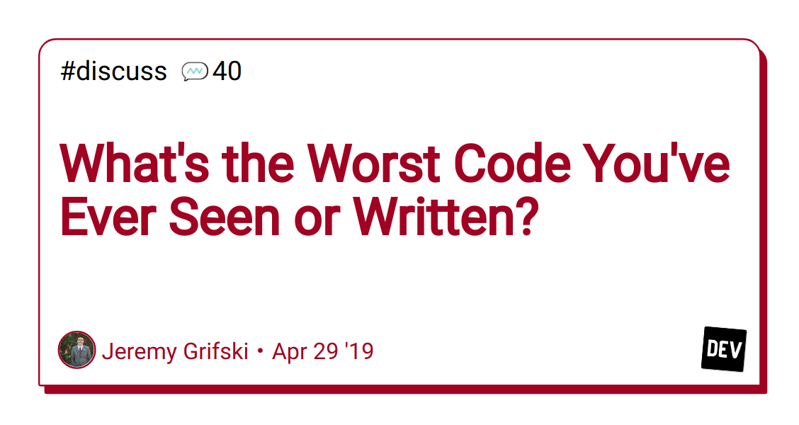 What's the Worst Code You've Ever Seen or Written? - DEV Community