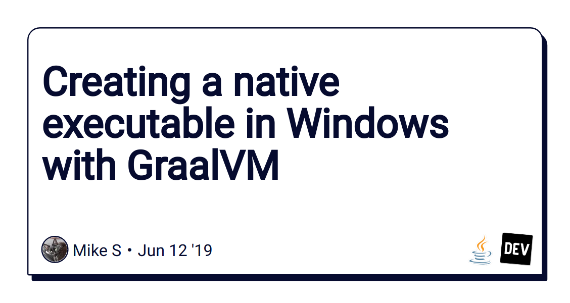 Creating a native executable in Windows with GraalVM - DEV