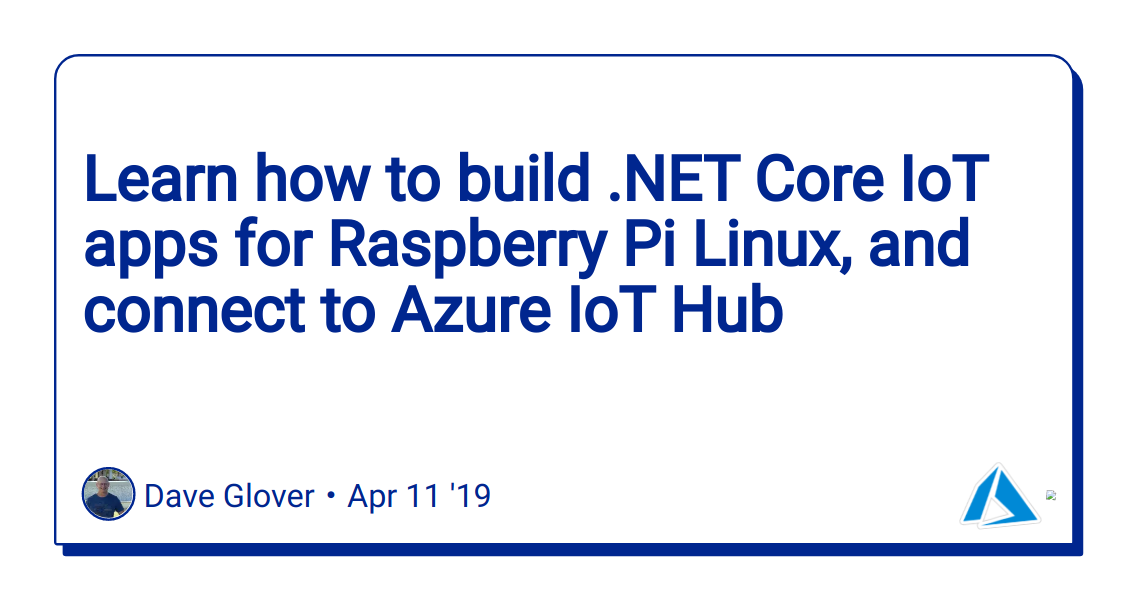 Learn how to build  NET Core IoT apps for Raspberry Pi Linux, and