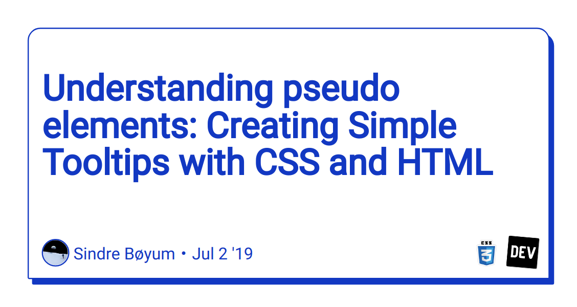 Understanding pseudo elements: Creating Simple Tooltips with CSS and