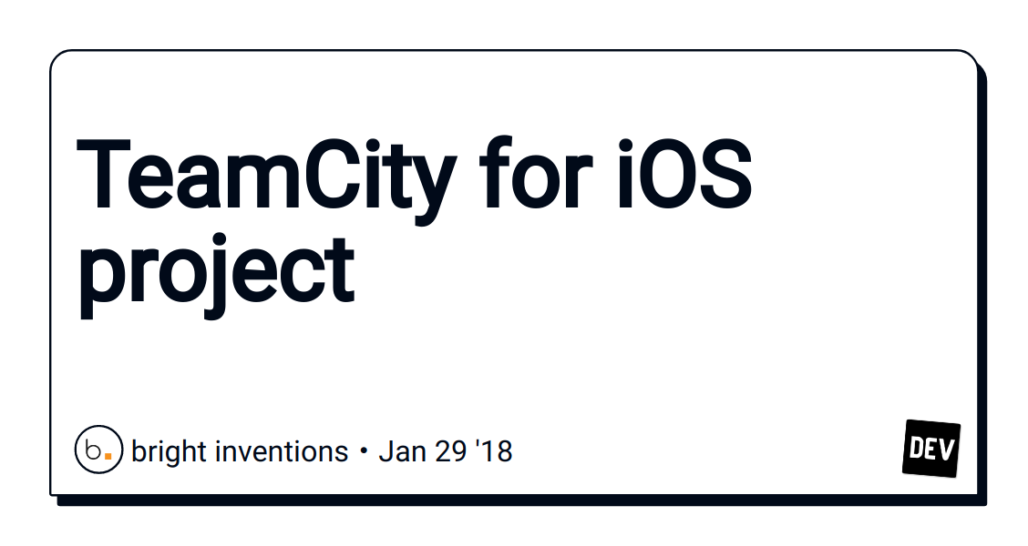 TeamCity for iOS project - DEV Community 👩 💻👨 💻