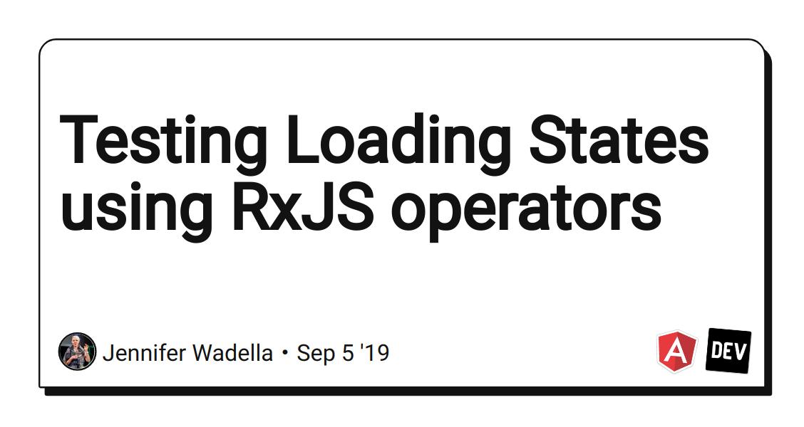 Testing Loading States using RxJS operators - DEV Community