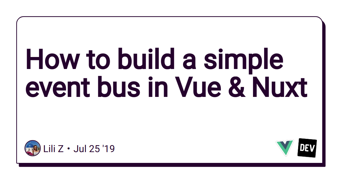 How to build a simple event bus in Vue & Nuxt - DEV Community