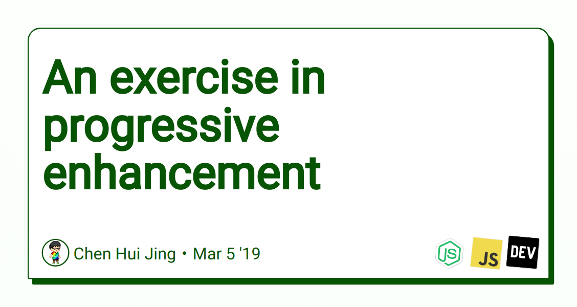 An exercise in progressive enhancement - DEV Community 👩💻👨💻