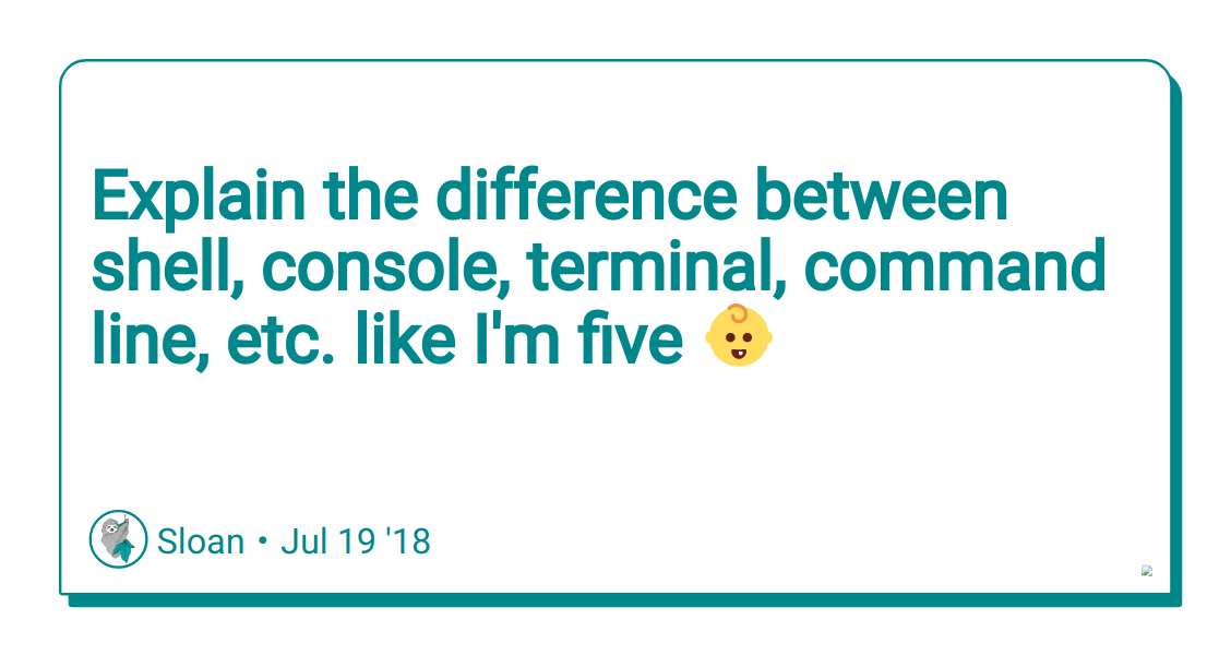 Explain the difference between shell, console, terminal