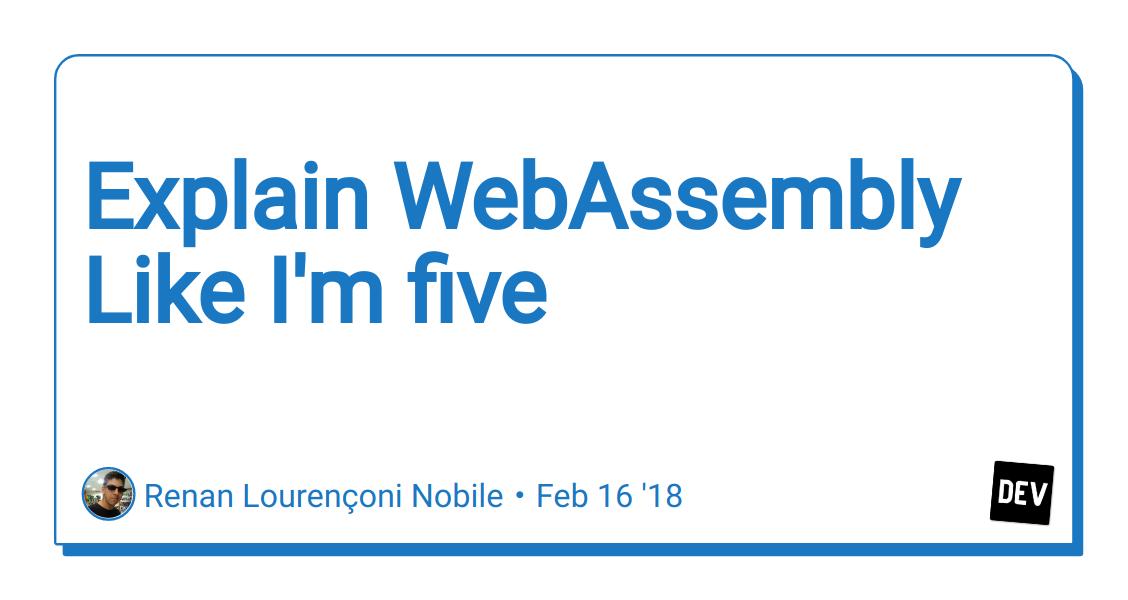 Explain WebAssembly Like I'm five - DEV Community 👩 💻👨 💻