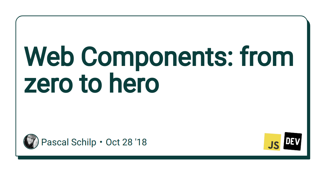 Web Components: from zero to hero - DEV Community 👩 💻👨 💻
