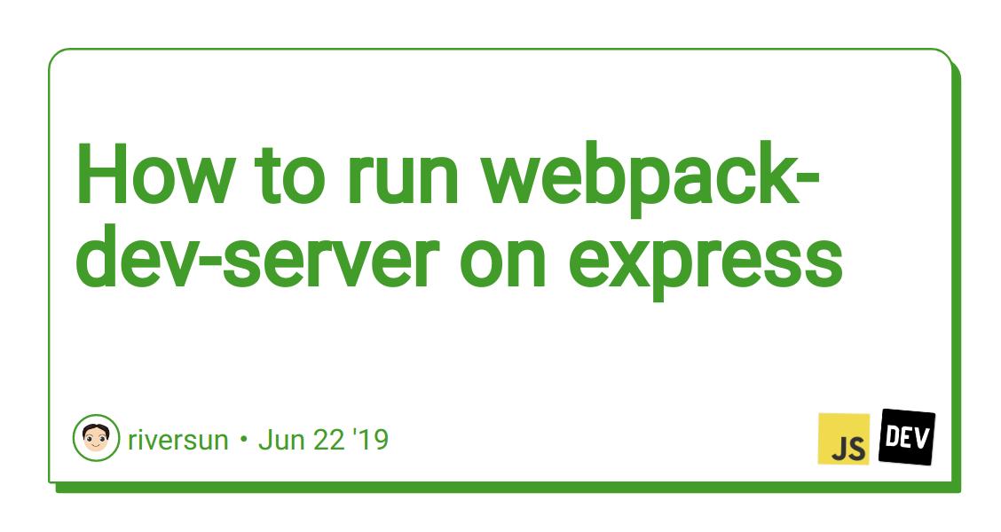How to run webpack-dev-server on express - DEV Community