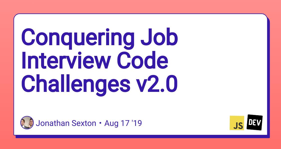 Conquering Job Interview Code Challenges v2 0 - DEV