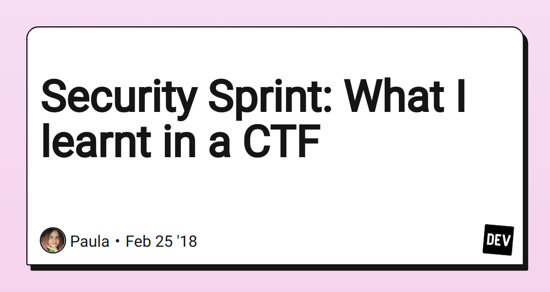 Security Sprint: What I learnt in a CTF - DEV Community
