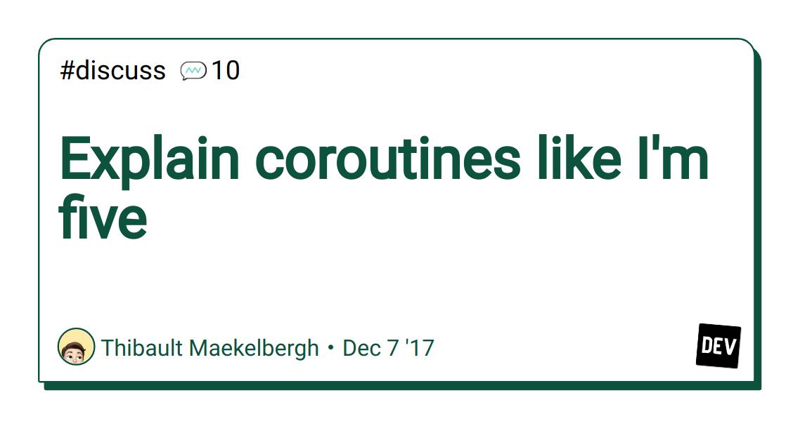 Explain coroutines like I'm five - DEV Community 👩 💻👨 💻