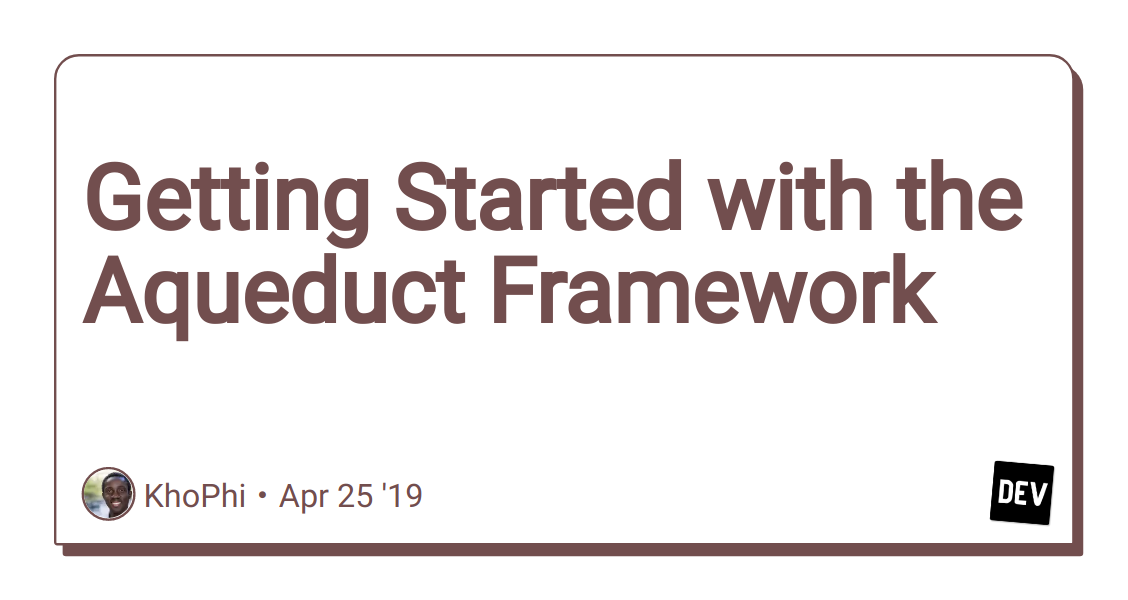 Getting Started with the Aqueduct Framework - DEV Community 👩 💻👨 💻