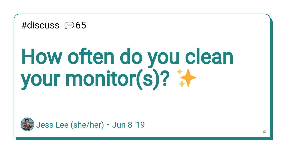 Discussion of How often do you clean your monitor(s)? ✨ — DEV