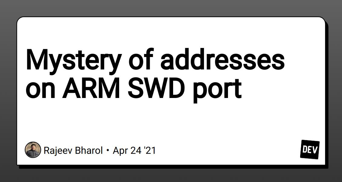 Mystery of addresses on ARM SWD port - DEV Community