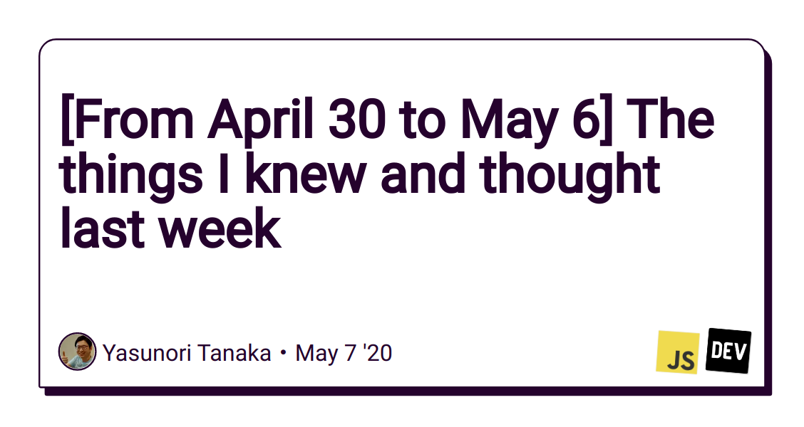 [From April 30 to May 6] The things I knew and thought last week