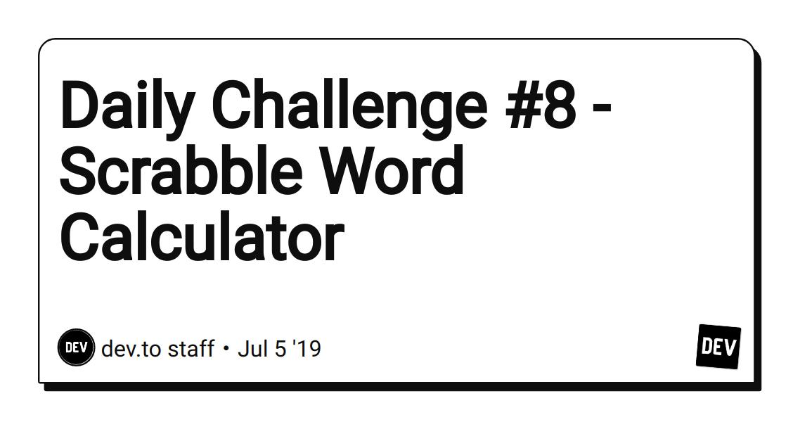 Daily Challenge #8 - Scrabble Word Calculator - DEV