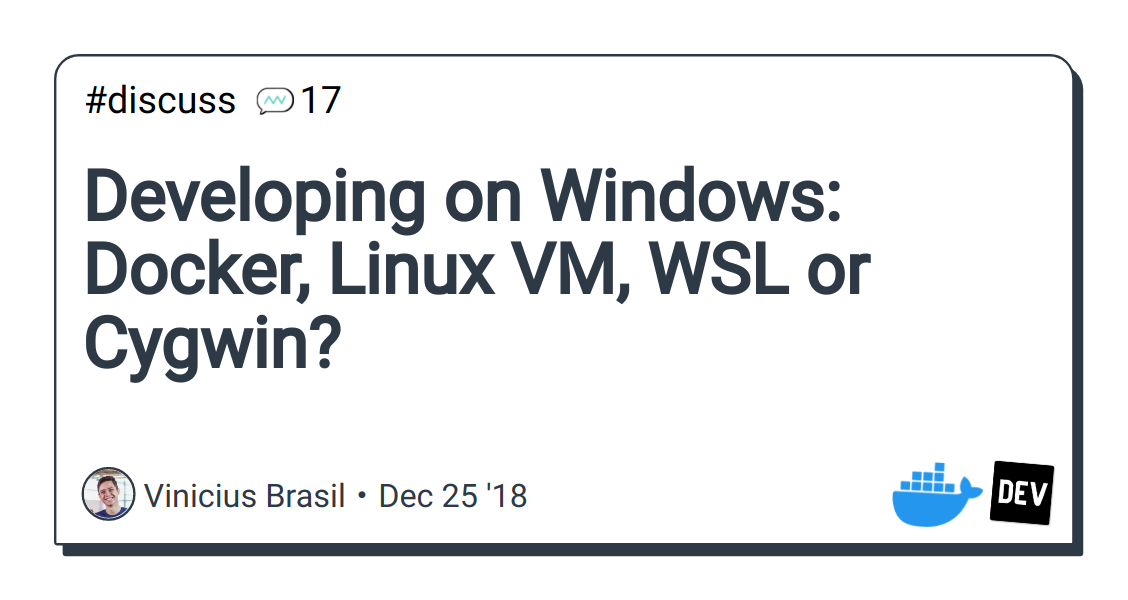 Developing on Windows: Docker, Linux VM, WSL or Cygwin? - DEV