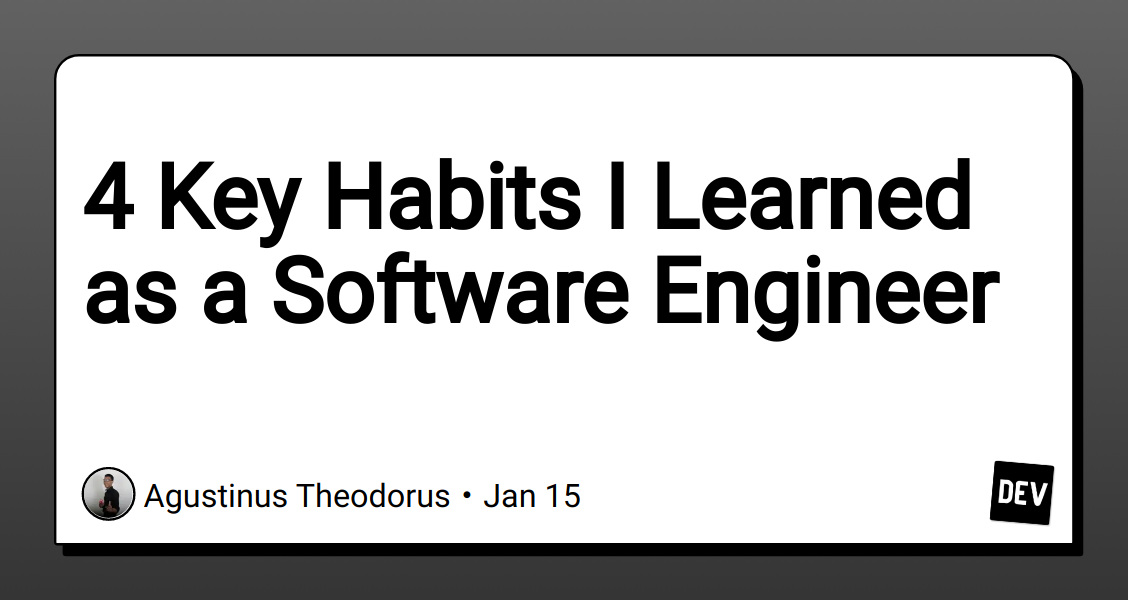 4 Key Habits I Learned as a Software Engineer