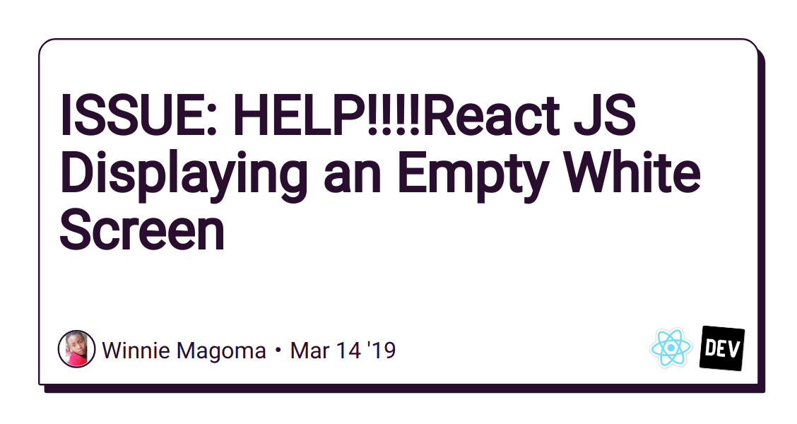 ISSUE: HELP!!!!React JS Displaying an Empty White Screen