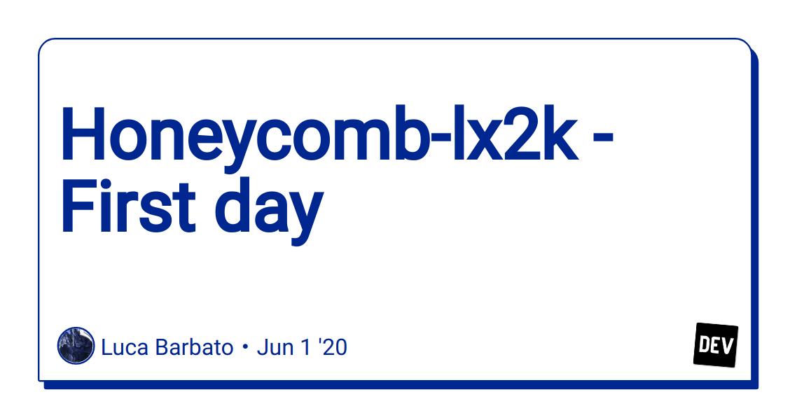 Honeycomb-lx2k - First day - DEV Community