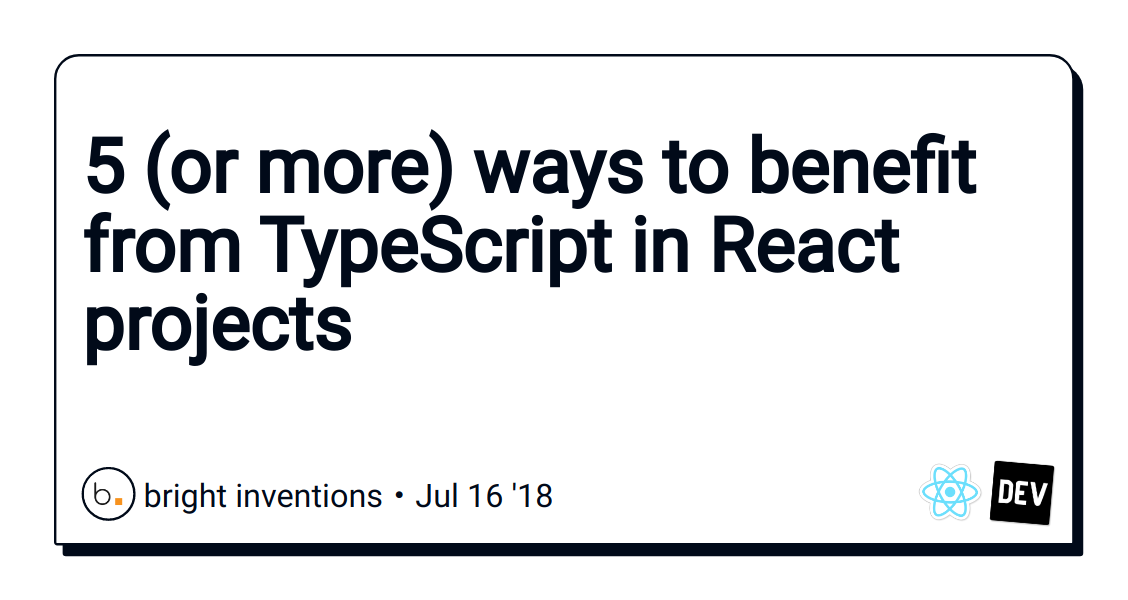 5 (or more) ways to benefit from TypeScript in React projects - DEV