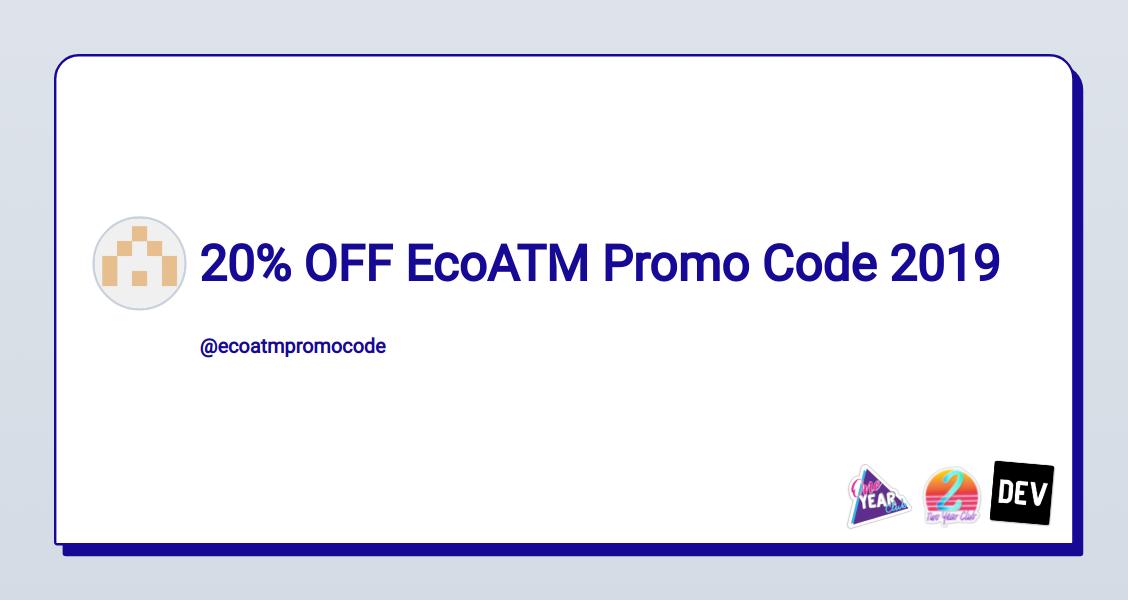 20% OFF EcoATM Promo Code 2019 - DEV Community 👩 💻👨 💻