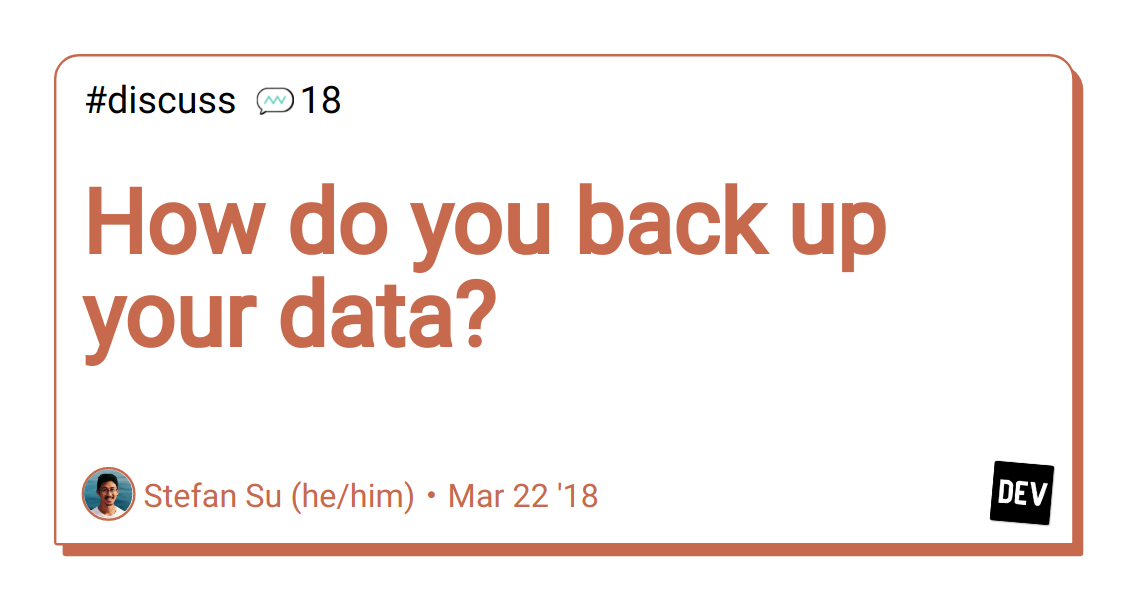 How do you back up your data? - DEV Community 👩 💻👨 💻