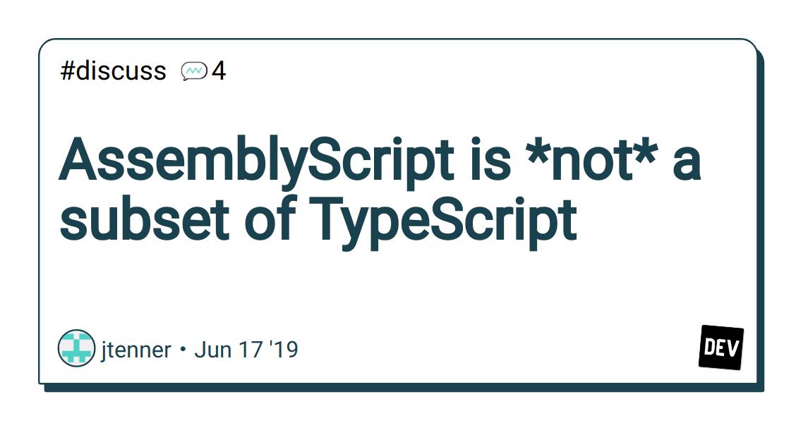 AssemblyScript is *not* a subset of TypeScript - DEV Community