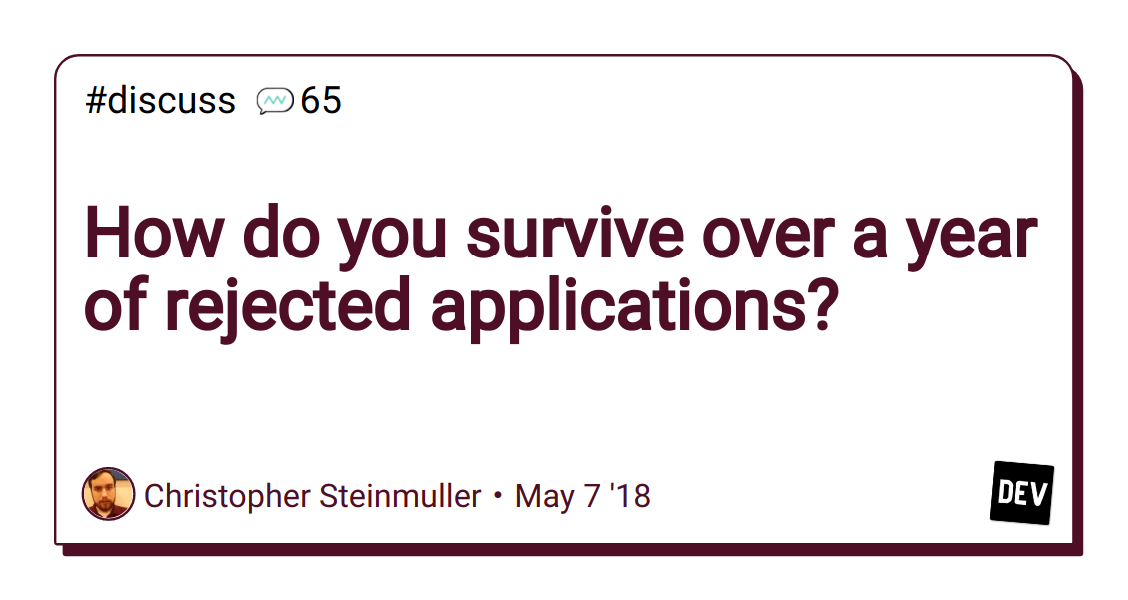 How do you survive over a year of rejected applications? - DEV