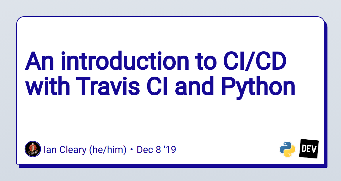 An introduction to CI/CD with Travis CI and Python
