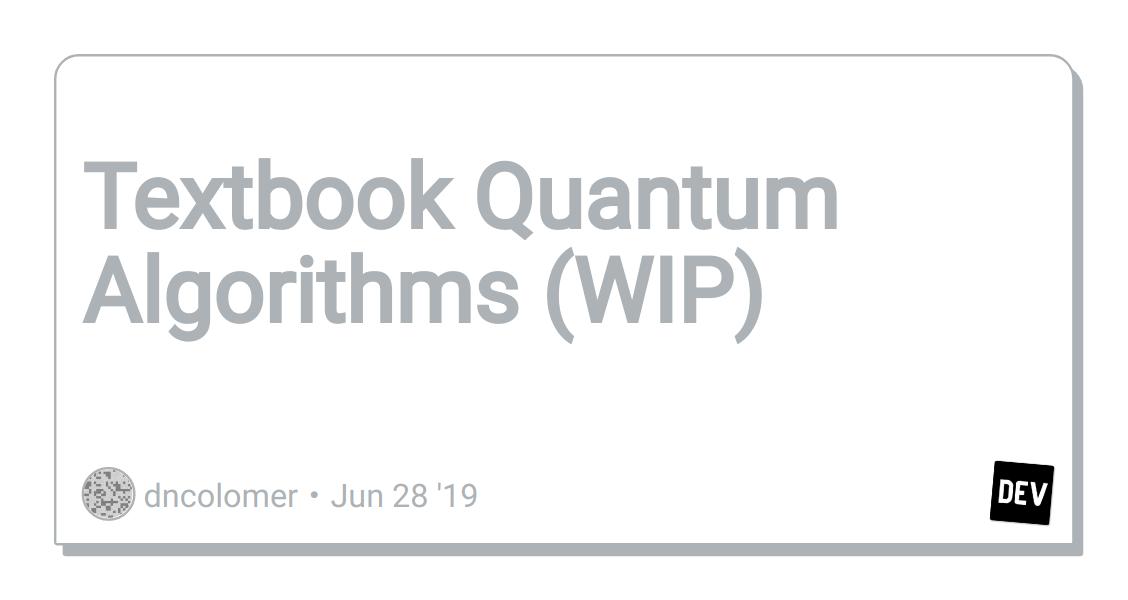 Textbook Quantum Algorithms (WIP) - DEV Community 👩 💻👨 💻