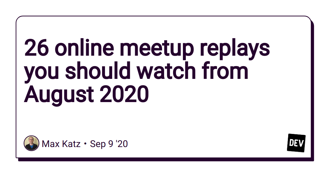 26 online meetup replays you should watch from August 2020 - DEV Community