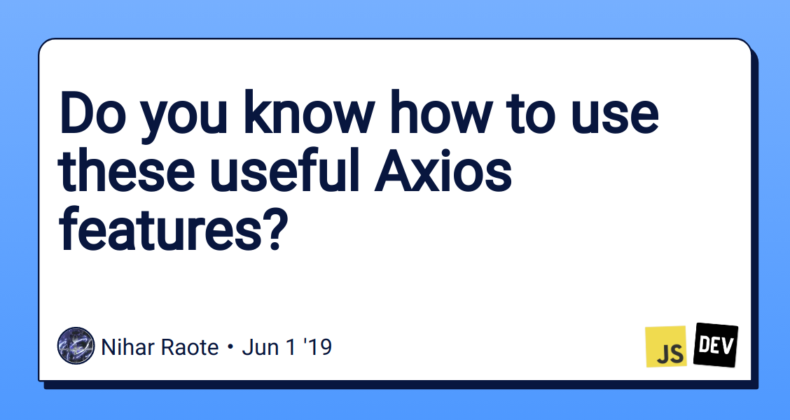 Do you know how to use these useful Axios features? - DEV Community