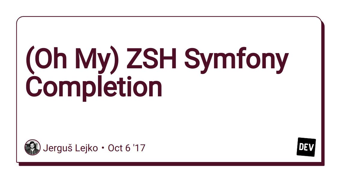 Oh My) ZSH Symfony Completion - DEV Community 👩 💻👨 💻