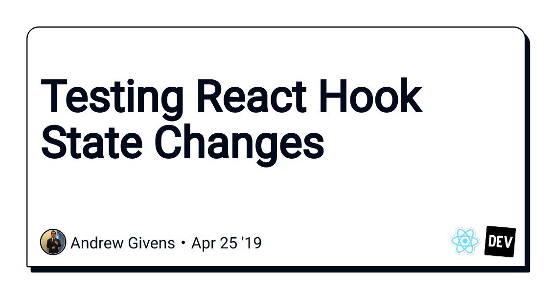 Testing React Hook State Changes - DEV Community 👩 💻👨 💻