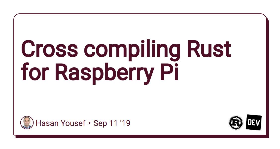 Cross compiling Rust for Raspberry Pi - DEV Community