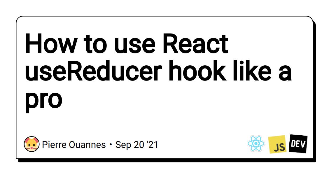 How to use React useReducer hook like a pro
