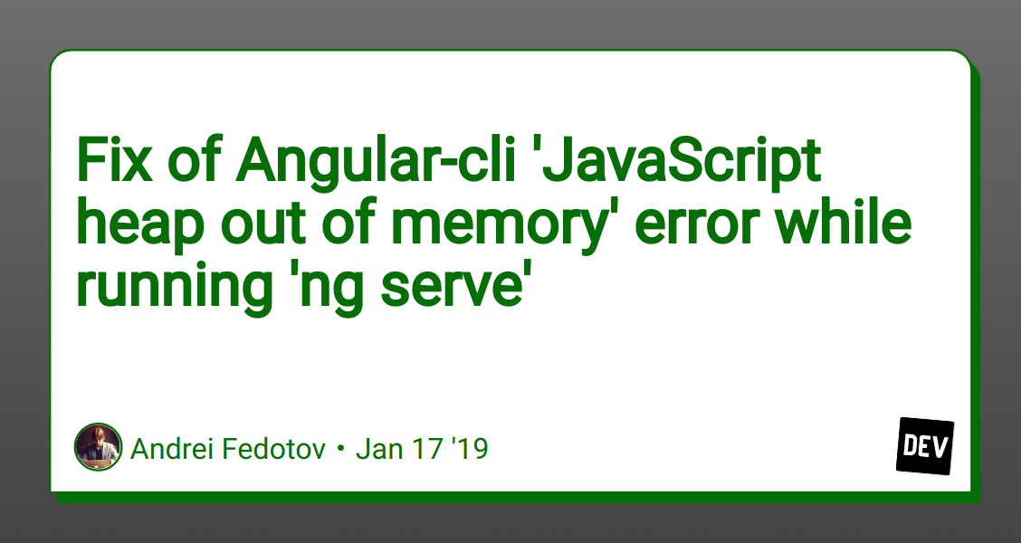 Fix of Angular-cli 'JavaScript heap out of memory' error while
