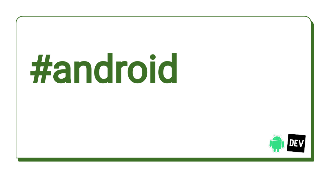 Android - DEV Community 👩 💻👨 💻