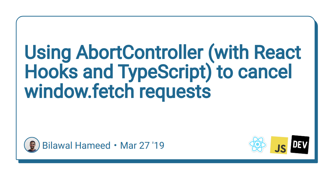 Using AbortController (with React Hooks and TypeScript) to cancel window.fetch requests - DEV Community