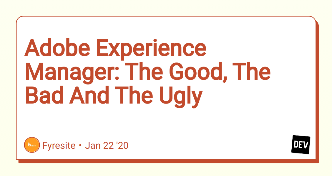 Adobe Experience Manager The Good The Bad And The Ugly Dev
