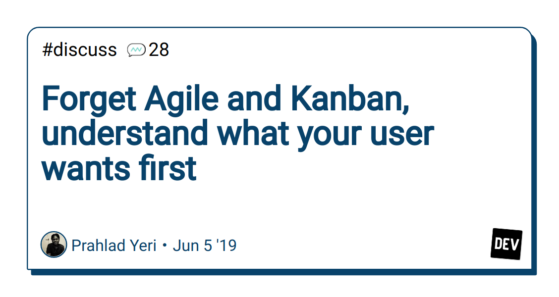 Forget Agile and Kanban, understand what your user wants first - DEV