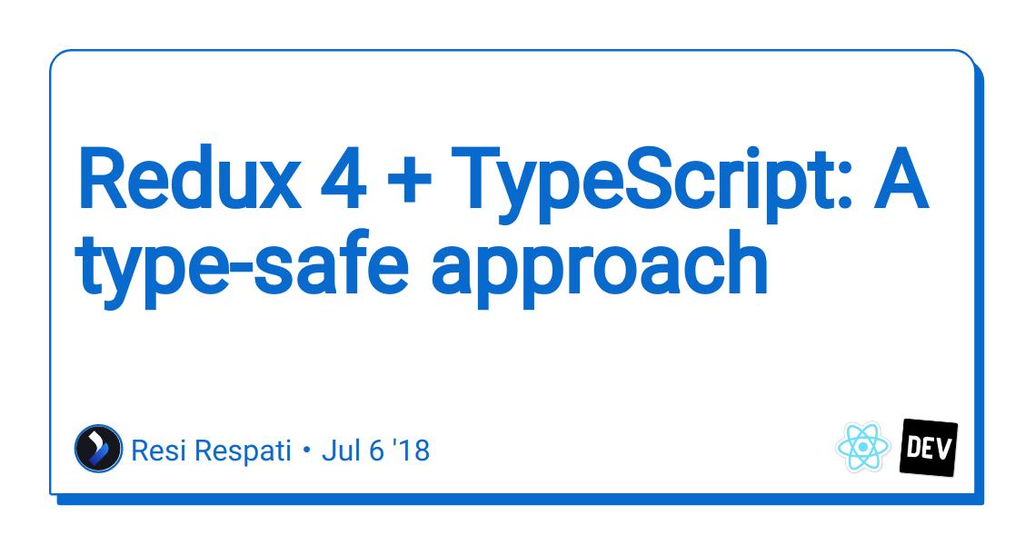Discussion of Redux 4 + TypeScript: A type-safe approach — DEV