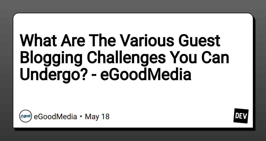 What Are The Various Guest Blogging Challenges You Can Undergo? - eGoodMedia