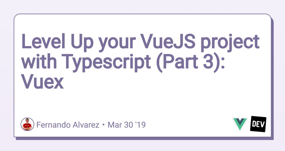 Level Up your VueJS project with Typescript (Part 3): Vuex