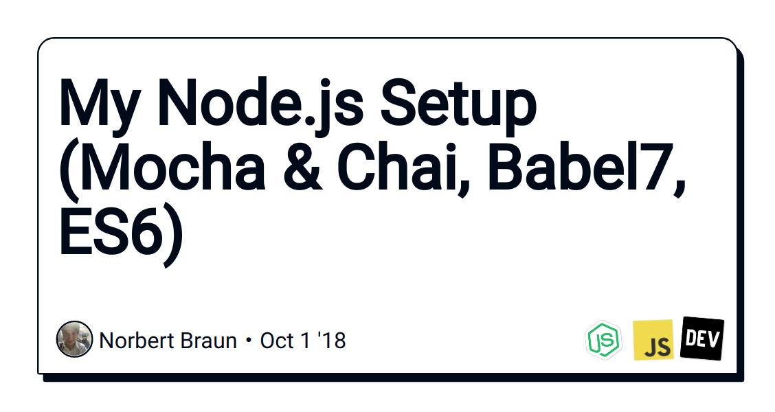 My Node js Setup (Mocha & Chai, Babel7, ES6) - DEV Community