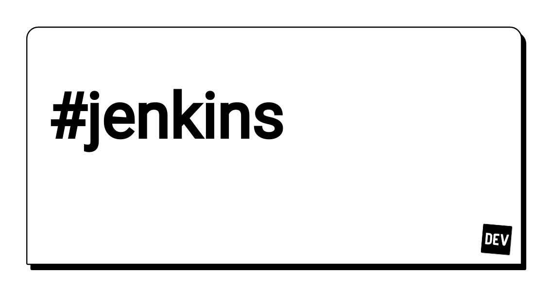 Jenkins - DEV Community 👩 💻👨 💻