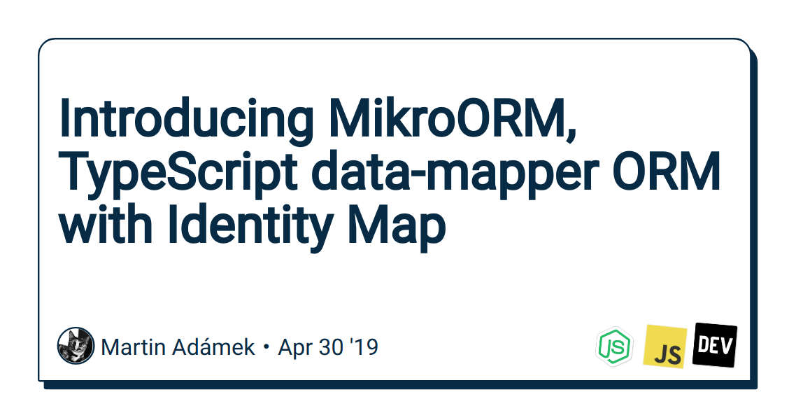 Introducing MikroORM, TypeScript data-mapper ORM with