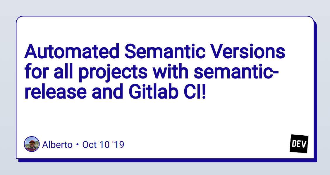 Automated Semantic Versions for all projects with semantic-release and Gitlab CI! - DEV Community